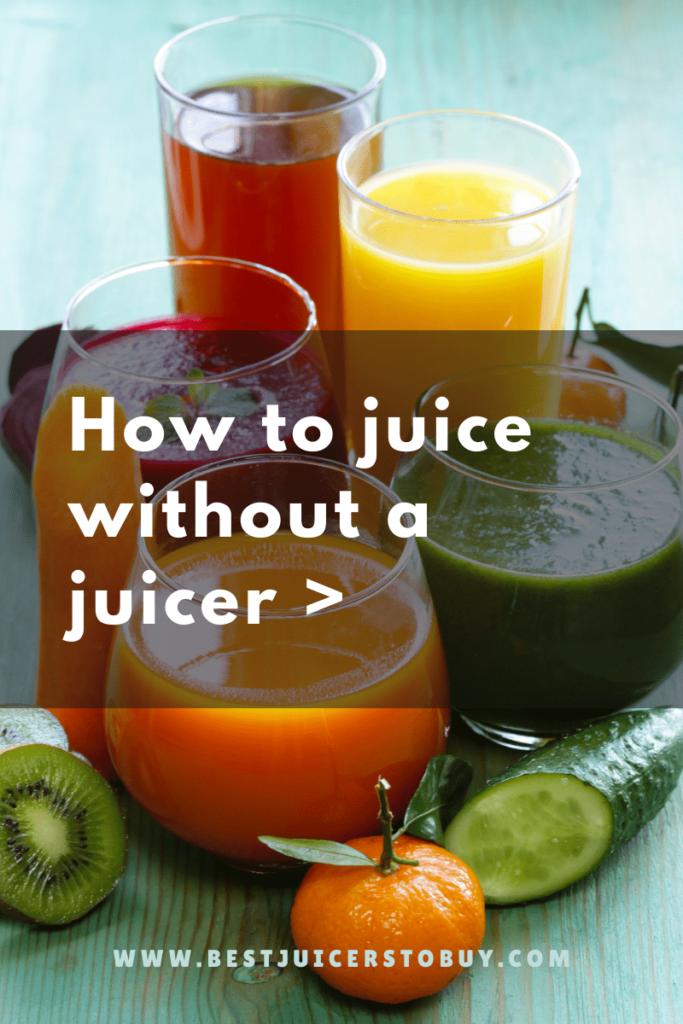 How To Juice Without a Juicer - 7 Tips You Must Know