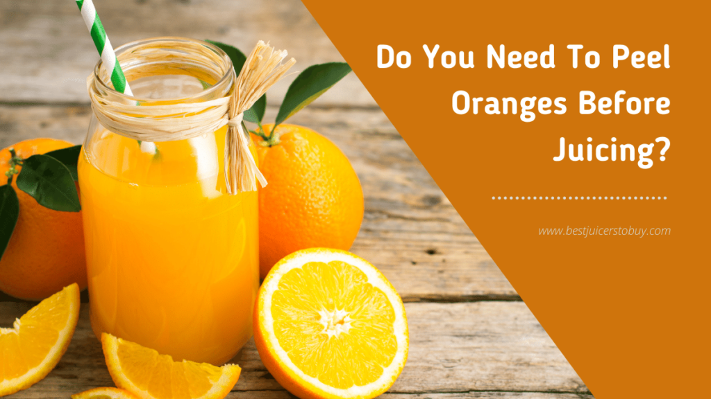 Do You Need To Peel Oranges Before Juicing?