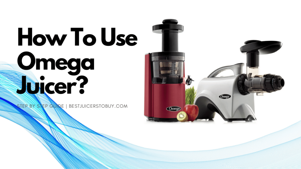 How To Use Omega Juicer