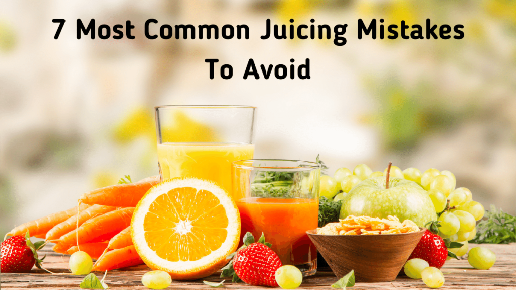 7 Most Common Juicing Mistakes To Avoid