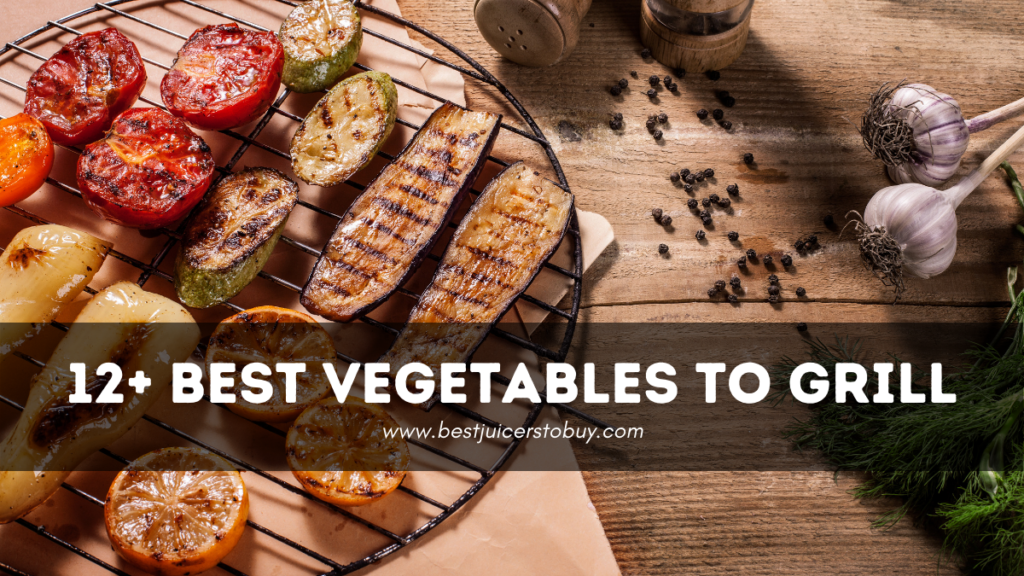Best Vegetables To Grill