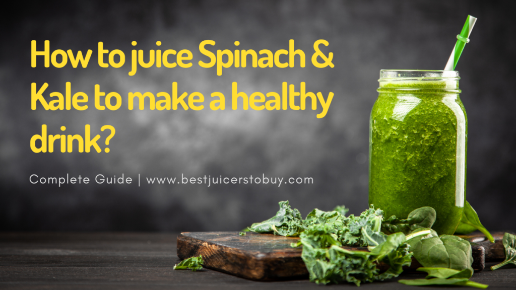 How To Juice Spinach And Kale To Make a Healthy Drink?